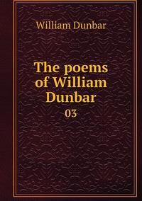 The poems of William Dunbar: 03, William Dunbar обложка-превью