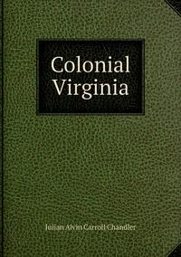 Colonial Virginia, Julian Alvin Carroll Chandler обложка-превью