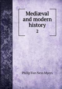 Mediæval and modern history: 2, P.V. N. Myers обложка-превью