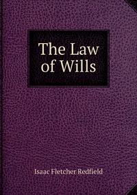 The Law of Wills, Isaac Fletcher Redfield обложка-превью