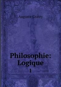 Philosophie: Logique: 1, Auguste Gratry обложка-превью