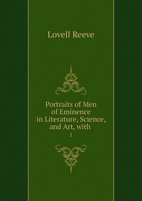Portraits of Men of Eminence in Literature, Science, and Art, with .: 1, Lovell Reeve обложка-превью