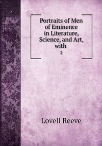 Portraits of Men of Eminence in Literature, Science, and Art, with .: 2, Lovell Reeve обложка-превью
