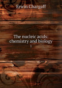 The nucleic acids: chemistry and biology: 1, Erwin Chargaff обложка-превью