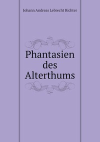 Phantasien des Alterthums, Johann Andreas Lebrecht Richter обложка-превью