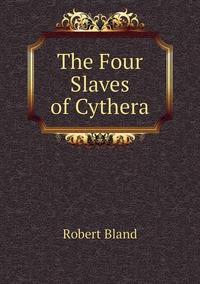 The Four Slaves of Cythera, Robert Bland обложка-превью