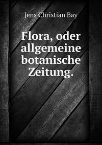 Flora, oder allgemeine botanische Zeitung., Jens Christian Bay обложка-превью