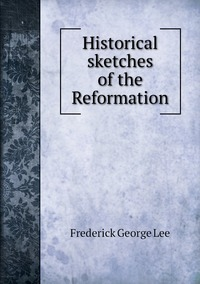 Historical sketches of the Reformation, Ли обложка-превью
