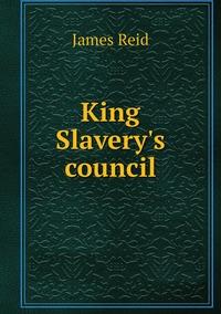 King Slavery's council, James Reid обложка-превью