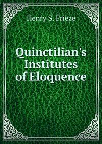 Quinctilian's Institutes of Eloquence, Henry S. Frieze обложка-превью