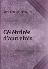 Célébrités d'autrefois, Jules Lefevre-Deumier обложка-превью