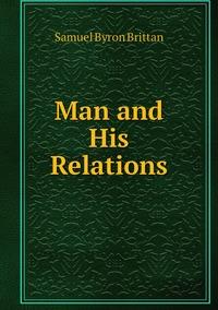 Man and His Relations, Samuel Byron Brittan обложка-превью