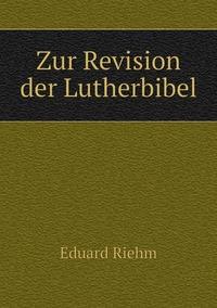 Zur Revision der Lutherbibel, Eduard Riehm обложка-превью