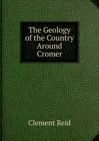 The Geology of the Country Around Cromer, Reid Clement обложка-превью