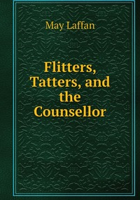 Flitters, Tatters, and the Counsellor, May Laffan обложка-превью