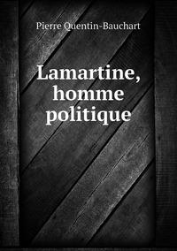 Lamartine, homme politique, Pierre Quentin-Bauchart обложка-превью