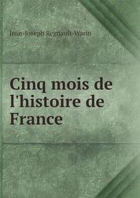 Cinq mois de l'histoire de France, Jean-Joseph Regnault-Warin обложка-превью