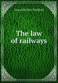 The law of railways, Isaac Fletcher Redfield обложка-превью