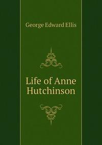 Life of Anne Hutchinson, Ellis George Edward обложка-превью