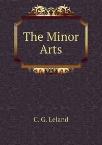 The Minor Arts, C. G. Leland обложка-превью