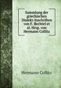 Sammlung der griechischen Dialekt-Inschriften von F. Bechtel et al. Hrsg. von Hermann Collitz, Hermann Collitz обложка-превью