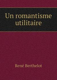 Un romantisme utilitaire, Rene Berthelot обложка-превью