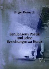 Ben Jonsons Poetik und seine Beziehungen zu Horaz, Hugo Reinsch обложка-превью
