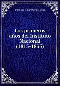 Los primeros años del Instituto Nacional(1813-1835), Domingo Amunategui y Solar обложка-превью