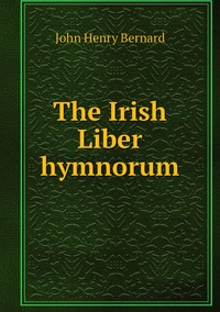 The Irish Liber hymnorum, John Henry Bernard обложка-превью