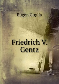Friedrich V. Gentz, Eugen Guglia обложка-превью
