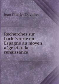 Recherches sur l'orfèvrerie en Espagne au moyen âge et à la renaissance, Jean Charles Davillier обложка-превью