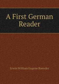 A First German Reader, Erwin William Eugene Roessler обложка-превью