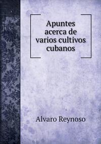 Apuntes acerca de varios cultivos cubanos, Alvaro Reynoso обложка-превью