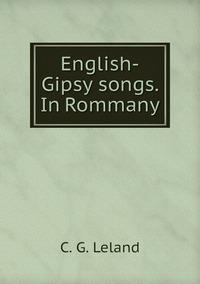 English-Gipsy songs. In Rommany, C. G. Leland обложка-превью