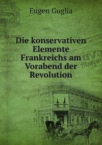 Die konservativen Elemente Frankreichs am Vorabend der Revolution, Eugen Guglia обложка-превью
