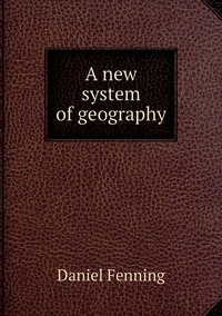 Книга под заказ: «A new system of geography»