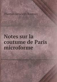Notes sur la coutume de Paris microforme, Thomas Kennedy Ramsay обложка-превью