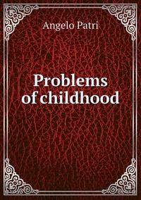 Problems of childhood, Angelo Patri обложка-превью