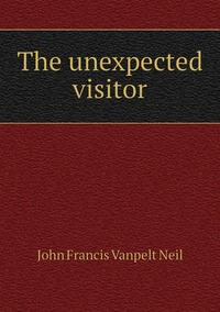 The unexpected visitor, John Francis Vanpelt Neil обложка-превью