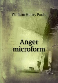 Anger microform, William Henry Poole обложка-превью