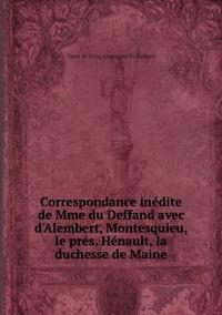 Correspondance inédite de Mme du Deffand avec d'Alembert, Montesquieu, le prés. Hénault, la duchesse de Maine, Marie de Vichy Chamrond Du Deffand обложка-превью