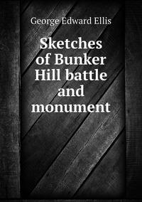 Sketches of Bunker Hill battle and monument, Ellis George Edward обложка-превью