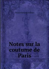 Notes sur la coutume de Paris, Thomas Kennedy Ramsay обложка-превью