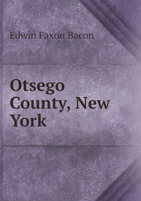 Otsego County, New York, Edwin Faxon Bacon обложка-превью