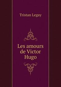 Les amours de Victor Hugo, Tristan Legay обложка-превью