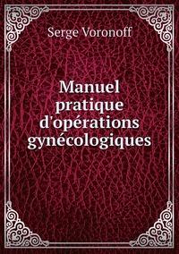 Manuel pratique d'opérations gynécologiques, Serge Voronoff обложка-превью