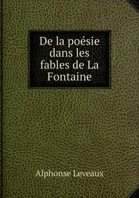 De la poésie dans les fables de La Fontaine, Alphonse Leveaux обложка-превью