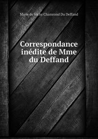 Correspondance inédite de Mme du Deffand, Marie de Vichy Chamrond Du Deffand обложка-превью