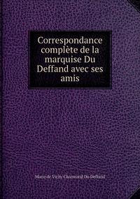 Correspondance complète de la marquise Du Deffand avec ses amis, Marie de Vichy Chamrond Du Deffand обложка-превью