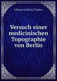 Versuch einer medicinischen Topographie von Berlin, Johann Ludwig Formey обложка-превью